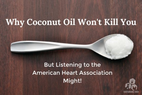Why Coconut Oil Won't Kill You, But Listening to the American Heart Association Might!