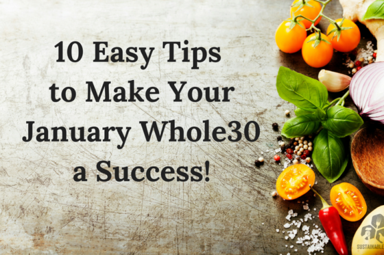 10 Easy Tips to Make Your January Whole30 a Success!