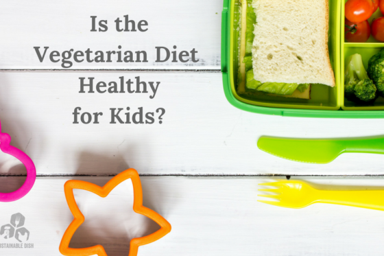 Is the Vegetarian Diet Healthy for Kids?